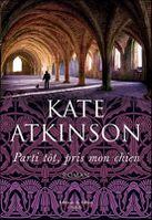 Parti tôt, pris mon chien - Kate Atkinson
