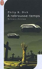 A rebrousse-temps / A Counter-clock world (1967) Philip K. Dick