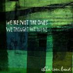 Alin Coen Band – We're not the ones we thought we were