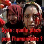 Syrie : quelle place pour l'humanitaire des Conventions de Genève ? Quel rôle pour les ONG humanitaires ?