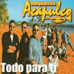 Orq. Acapulco -Todo para ti.rar (110.56 MB)