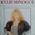 Kylie Minogue - I should be so lucky 45T