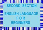 SECOND SECTION OF ENGLISH FOR BEGINNERS