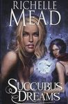 ¤ Georgina Kincaid, Tome 3 : Succubus Dreams, de Richelle Mead ¤