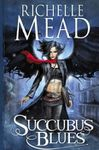¤ Georgina Kincaid, Tome 1: Succubus Blues, de Richelle Mead ¤