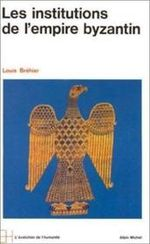 Bréhier, Louis, Les institutions de l'empire byzantin