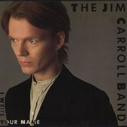 I Write Your Name (1983. Atlantic Records) The Jim Carroll Band