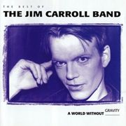 A World Without Gravity. Best of The Jim Carroll Band (1993. Rhino Records)