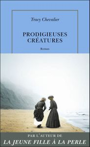 Prodigieuses créatures - Tracy Chevalier