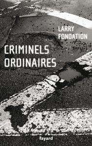 Larry Fondation - Criminels ordinaires