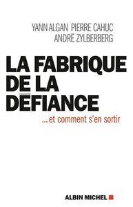 « La Fabrique de la Défiance » par Algan Cahuc et Zylber