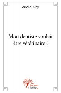 mon dentiste voulait tre vtrinaire