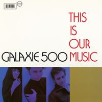 Galaxie500-1990-ThisIsOurMusic