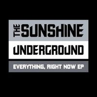 Everything, Right Now (2009. The Sunshine Underground)