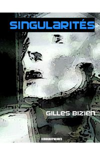SINGULARITS Roman de Gilles Bizien aux Editions Kirographai
