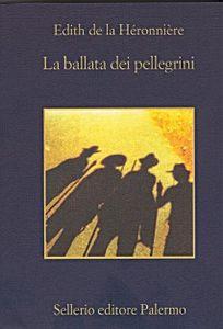 La Ballata dei Pellegrini. Un romanzo che è anche diario di viaggio con una resa al camminare puro e all'esperienza dei primi pellegrini