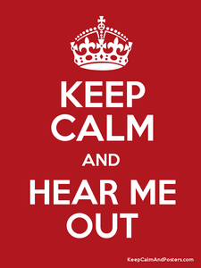 Keep-Calm-and-hear-me-out.png