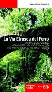 La Via Etrusca del Ferro. Esce una guida pratica per accompagnare i camminanti lungo una delle vie più antiche d'Italia, da mare a mare
