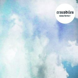 7-2010-Crocodiles-SleepForeverEP2