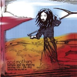 04-2006-AcidMothersTemple-TheDayBeforeTheSkyFell-In