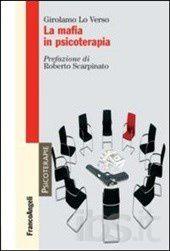Quando la mafia va in Psicoterapia. il 31 gennaio la presentazione del nuovo studio di Girolamo Lo Verso su La Mafia in Psicoterapia