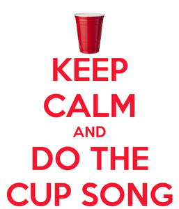 keep-calm-and-do-the-cup-song-2.png