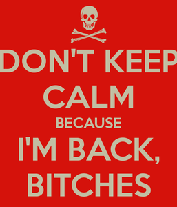 don-t-keep-calm-because-i-m-back-bitches-2
