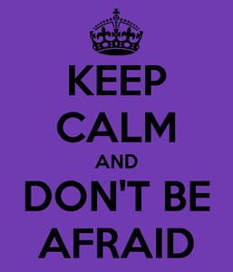 keep-calm-and-don-t-be-afraid-46.png