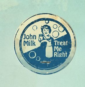 john-milk-treat-me-right.JPG