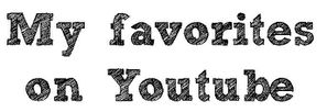My favorites on youtube