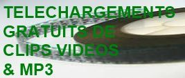 TELECHARGEMENTS GRATUITS DE CLIPS VIDEOS ET MP3