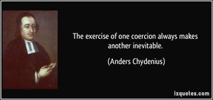 quote-the-exercise-of-one-coercion-always-makes-another-ine.jpg