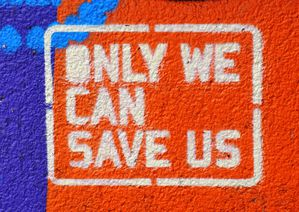 Only we can save us