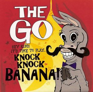 The GO - Knock Knock Banana