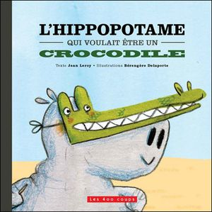 l-hippopotame-qui-voulait-etre-un-crocodile.jpg
