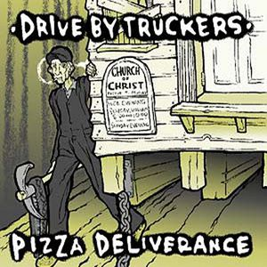 Drive By Truckers - Pizza Deliverance -