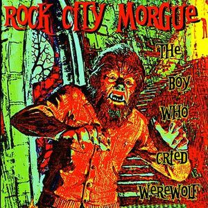 Rock City Morgue - The Boy Who Cried Werewolf