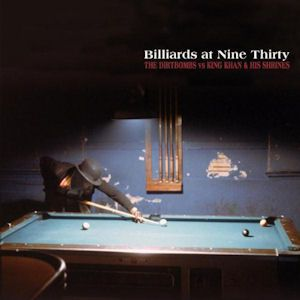The Dirtbombs / King Khan And His Shrines - Billiards At Nine Thirty