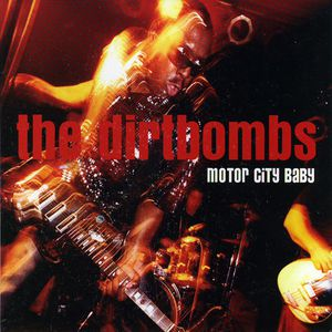 The Dirtbombs - Motor City Baby
