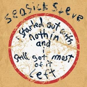 Seasick Steve - I Started out with nothing and I still got most of it left