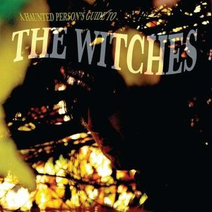 The Witches - A Haunted person's guide to the Witches