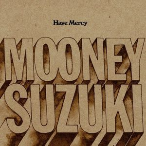 The Mooney Suzuki - Have Mercy