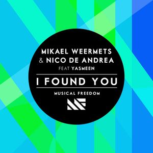 Mikael Weermets & Nico De Andrea ft. Yasmeen - I Found You