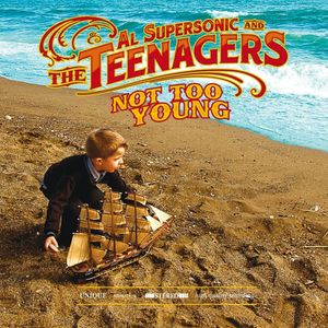 Al Supersonic & The Teenagers - Not Too Young (2010)
