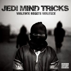 Jedi-Mind-Tricks---Violence-Begets-Violence_2011.jpg