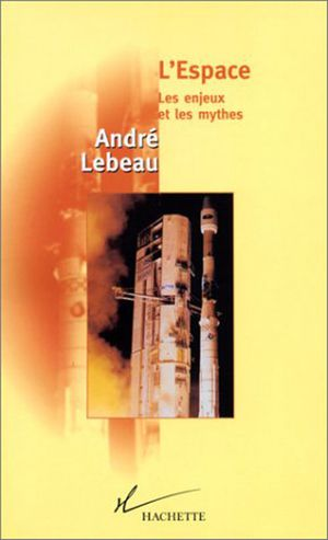 Andr Lebeau, L'espace, les enjeux et les mythes