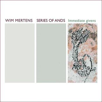 Wim Mertens Series of Ands Immediate Givens