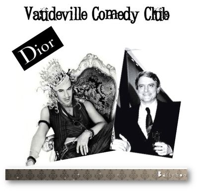 Fashion ballyhoo - vaudeville comedy club Dior versus Galli
