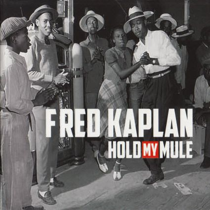 Fred-Kaplan-Hold-My-Mule.jpg