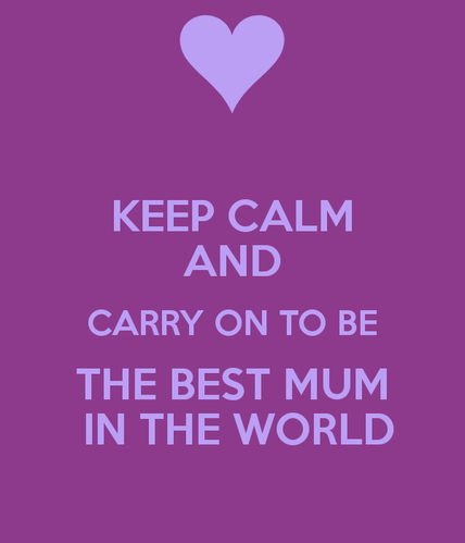 keep-calm-and-carry-on-to-be-the-best-mum-in-the-world.png